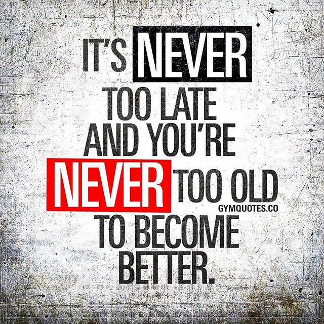 Day 40 Motivation You've just to put in the work, no matter when you start! Just remember though it might take a little longer than it use as your body gets older.  #workinprogress  l